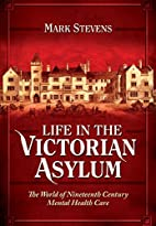 Life in the Victorian Asylum: The World of…