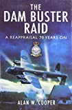 Cooper, Alan: THE DAM BUSTER RAID: A Reappraisal, 70 Years On