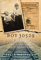Boy 30529: A Memoir by Felix Weinberg