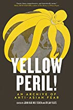 Yellow Peril!: An Archive of Anti-Asian Fear…