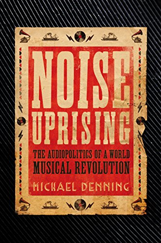 noise-uprising-the-audiopolitics-of-a-world-musical-revolution