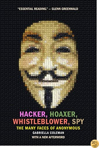 THacker, Hoaxer, Whistleblower, Spy: The Many Faces of Anonymous