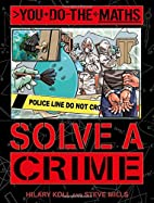 You Do the Maths: Solve a Crime by Hilary…
