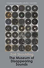The Museum of Disappearing Sounds by Zoe…
