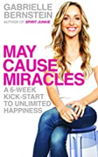 May Cause Miracles: A 6-Week Kick-Start to…