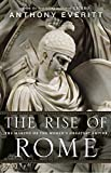Anthony Everitt: The Rise of Rome