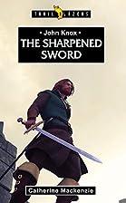 John Knox: The Sharpened Sword…
