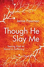 Though He Slay Me: Seeing God as Good in…