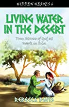 Living Water in the Desert: True Stories of…
