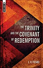 The Trinity And the Covenant of Redemption…