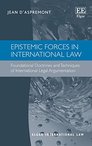 epistemic-forces-in-international-law-foundational-doctrines-and-techniques-of-international-legal-argumentation-elgar-international-law-series