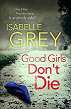 Good Girls Don't Die by Isabelle Grey