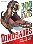 Dinosaurs (300 Fantastic Facts) by Rupert…