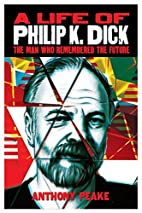 A Life of Philip K. Dick by Anthony Peake