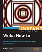 Instant Weka How-to by Boštjan Kaluža
