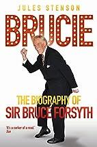Brucie - The Biography of Sir Bruce Forsyth…