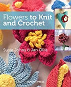Flowers to Knit & Crochet by Jan Ollis