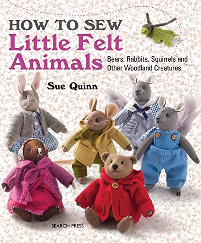 how-to-sew-little-felt-animals-bears-rabbits-squirrels-and-other-woodland-creatures