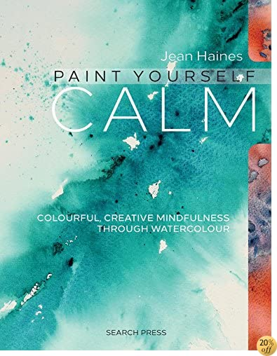 TPaint Yourself Calm: Colourful, Creative Mindfulness Through Watercolour
