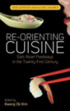 Re-orienting cuisine : East Asian foodways…