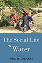 The Social Life of Water by wagnerjohnr