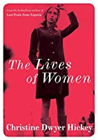 The Lives of Women by Christine Dwyer Hickey