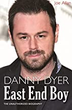 Danny Dyer: East End Boy: The Unauthorized…