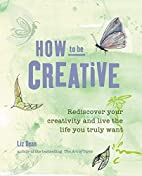 How to be Creative: Rediscover your inner…