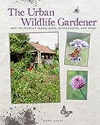 The Urban Wildlife Gardener: How to attract…