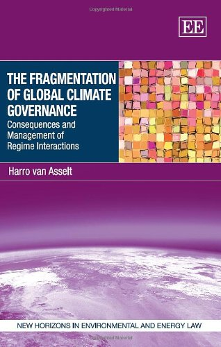 the-fragmentation-of-global-climate-governance-consequences-and-management-of-regime-interactions-new-horizons-in-environmental-and-energy-law-series