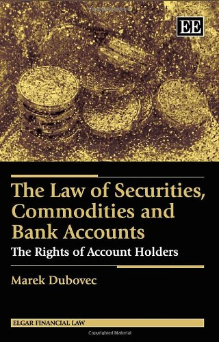 the-law-of-securities-commodities-and-bank-accounts-the-rights-of-account-holders-elgar-financial-law-series