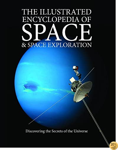 TThe Illustrated Encyclopedia of Space & Space Exploration: Discovering the Secrets of the Universe
