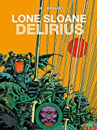 Lone Sloane: Volume 2: Delirius by Jacques…
