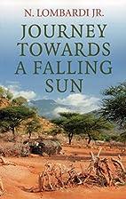 Journey Towards a Falling Sun by N Lombardi…