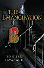 The Emancipation of B by Jennifer Kavanagh