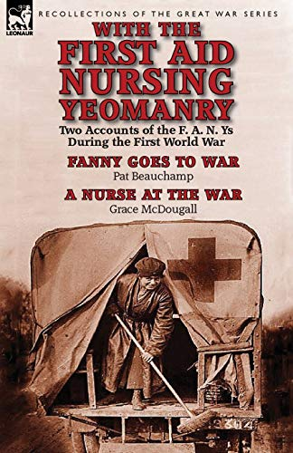 with-the-first-aid-nursing-yeomanry-two-accounts-of-the-f-a-n-ys-during-the-first-world-war-fanny-goes-to-war-by-pat-beauchamp-a-nurse-at-the-wa