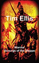 Warrior: Scourge of the Steppe by Tim Ellis