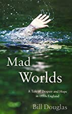 Mad Worlds: A Tale of Despair and Hope in…