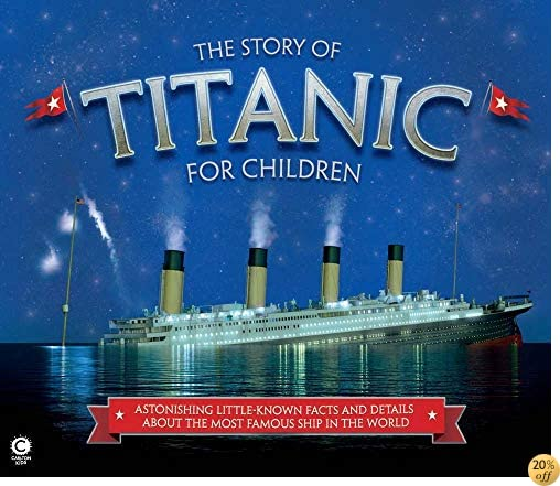TThe Story of Titanic for Children: Astonishing Little-Known Facts and Details About the Most Famous Ship in the World