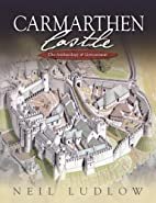 Carmarthen Castle: The Archaeology of…