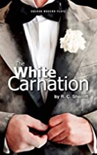 The White Carnation by R. C. Sherriff