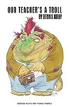 Our Teacher's a Troll by Dennis Kelly