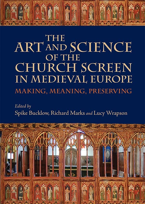 the-art-and-science-of-the-church-screen-in-medieval-europe-making-meaning-preserving-boydell-studies-in-medieval-art-and-architecture