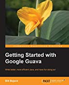 Getting Started with Google Guava by Bill…
