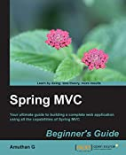 Spring MVC: Beginner's Guide by Amuthan G