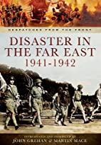 Disaster in the Far East 1941-1942…