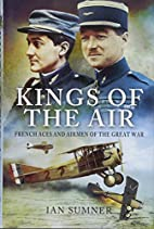 The Kings of the Air: French Aces and Airmen…