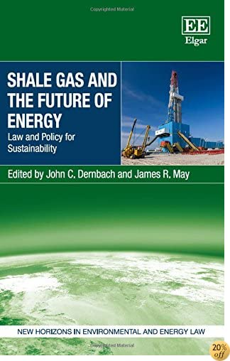 Shale Gas and the Future of Energy: Law and Policy for Sustainability (New Horizons in Environmental and Energy Law series)