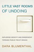 Little Vast Rooms of Undoing: Exploring…