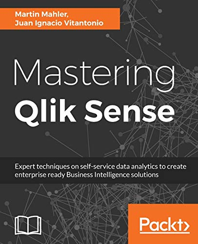 mastering-qlik-sense-expert-techniques-on-self-service-data-analytics-to-create-enterprise-ready-business-intelligence-solutions